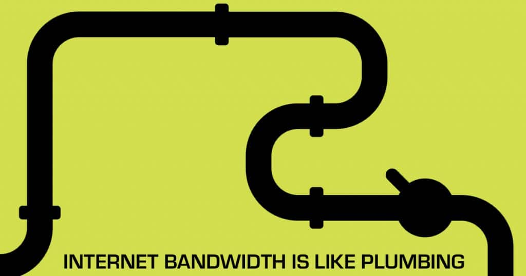 Internet Bandwidth is like plumbing